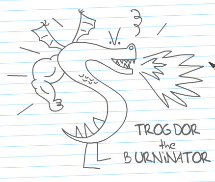 IMAGE(http://www.burrillstrong.com/wordpress/photos/trogdor.png)